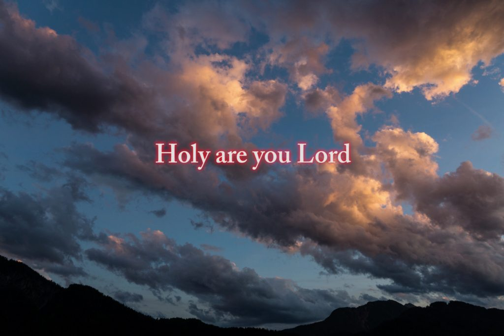 Holy are you Lord